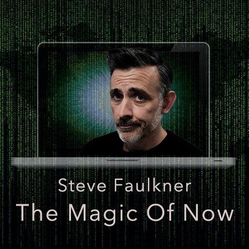 Online Magic Show. Steve Faulkner - The Magic of Now